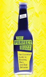 The Perfect Buzz : The Essential Guide to Boozing, Bars, and Bad Behavior - David Bramwell