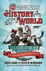 The Mental Floss History of the World : An Irreverent Romp Through Civilization's Best Bits - Erik Sass