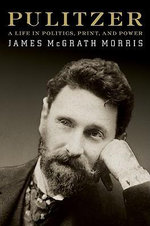 Pulitzer : A Life in Politics, Print, and Power - James McGrath Morris