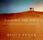 Walking the Bible : A Photographic Journey - Bruce Feiler