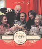 Scotto Sunday Suppers and Other Fabulous Feasts : Creative Entertaining for Every Occasion - Scotto Family