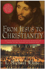 From Jesus to Christianity - L. Michael White