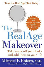 The Real Age Makeover : Take Years Off Your Looks and Add Them to Your Life - Michael F. Roizen