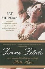 Femme Fatale : Love, Lies, and the Unknown Life of Mata Hari - Pat Shipman