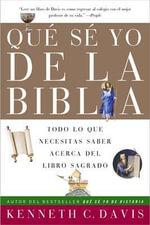 Que Se Yo de La Biblia : Todo Lo Que Necesitas Saber Acerca del Libro Sagrado - Kenneth C Davis