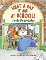 What a Day It Was at School! - Jack Prelutsky