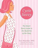Cycle Savvy : The Smart Teen's Guide to the Mysteries of Her Body - Toni Weschler