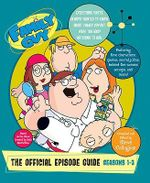 Family Guy: The Official Episode Guide : Seasons 1-3