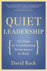 Quiet Leadership : Six Steps to Transforming Performance at Work :  Six Steps to Transforming Performance at Work - David Rock