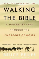 Walking the Bible : A Journey by Land Through the Five Books of Moses - Bruce Feiler