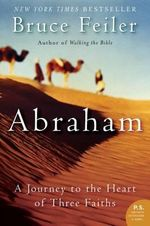 Abraham : A Journey to the Heart of Three Faiths - Bruce Feiler