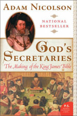 God's Secretaries : The Making Of The King James Bible - Adam Nicolson