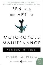 Zen And The Art Of Motorcycle Maintenance : An Inquiry Into Values - Robert M. Pirsig