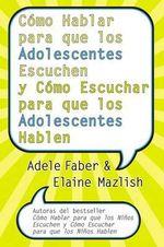 Como Hablar Para Que los Adolescentes Escuchen y Como Escuchar Para Que los Adolescentes Hablen - Adele Faber