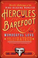 The Horrific Sufferings of the Mind-Reading Monster Hercules Barefoot : His Wonderful Love and His Terrible Hatred - Carl-Johan Vallgren