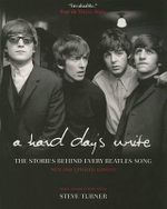 A Hard Day's Write : The Stories Behind Every Beatles Song - Steve Turner
