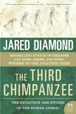 The Third Chimpanzee : The Evolution and Future of the Human Animal - Professor of Geography Jared Diamond