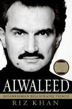 Alwaleed : Businessman, Billionaire, Prince - Rizwan Khan
