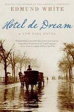 Hotel de Dream : A New York Novel - Edmund White
