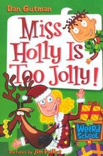 Miss Holly is Too Jolly! - Dan Gutman