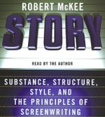 Story : Substance, Structure, Style, and the Principles of Screenwriting - Robert McKee