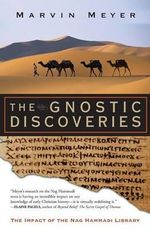The Gnostic Discoveries : The Impact of the Nag Hammadi Library - Marvin Meyer