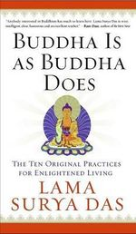 Buddha is as Buddha Does : The Ten Original Practices for Enlightened Living - Lama Surya Das