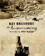 The Homecoming : Wonderfully Illustrated Short Pieces - Ray Bradbury