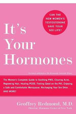 It's Your Hormones : The Women's Complete Guide to Soothing PMS, Clearing Acne, Regrowing Hair, Feeling Good on the Pill, Enjoying a Safe and Comfortable Menopause, and More! - Geoffrey P. Redmond