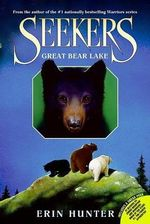 Great Bear Lake : Seekers Series : Book 2 - Erin Hunter