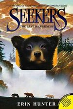 The Last Wilderness : Seekers Series : Book 4 - Erin Hunter