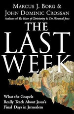 The Last Week : What the Gospels Really Teach about Jesus's Final Days in Jerusalem - Dr Marcus J Borg