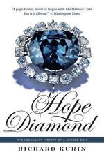 Hope Diamond : The Legendary History of a Cursed Gem - Richard Kurin