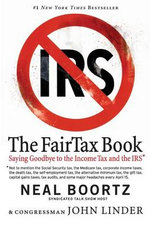 The FairTax Book : Saying Goodbye to the Income Tax and the IRS - Neal Boortz