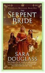 The Serpent Bride : The DarkGlass Mountain Series : Book 1 - Sara Douglass