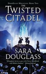 The Twisted Citadel : The DarkGlass Mountain Series : Book 2 - Sara Douglass