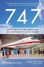 747 : Creating the World's First Jumbo Jet and Other Adventures from a Life in Aviation - Joe Sutter