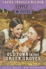Old Town in the Green Groves : Laura Ingalls Wilder's Lost Little House Years - Cynthia Rylant