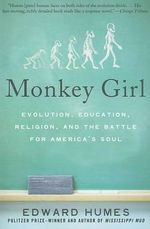 Monkey Girl : Evolution, Education, Religion, and the Battle for America's Soul - Edward Humes