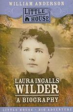 Laura Ingalls Wilder : A Biography - Anderson. William T