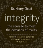 Integrity : The Courage to Meet the Demands of Reality - Dr. Henry Cloud