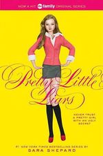 Pretty Little Liars : Pretty Little Liars Series : Book 1 - Sara Shepard
