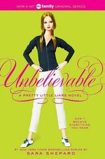 Unbelievable : Pretty Little Liars Series : Book 4 - Sara Shepard