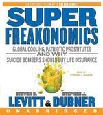 Superfreakonomics : Global Cooling, Patriotic Prostitutes and Why Suicide Bombers Should Buy Life Insurance - Steven D Levitt