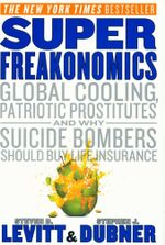 Superfreakonomics : Global Cooling, Patriotic Prostitutes, and Why Suicide Bombers Should Buy Life Insurance - Steven D Levitt