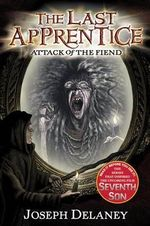 Attack of the Fiend : The Last Apprentice Series : Book 4 - Joseph Delaney