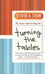 Turning the Tables : The Insider's Guide to Eating Out - Steven A Shaw