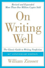 On Writing Well : The Classic Guide to Writing Nonfiction - William Zinsser