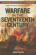 Warfare in the Seventeenth Century : Smithsonian History of Warfare - John Childs