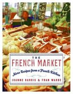 The French Market : More Recipes from a French Kitchen - Joanne Harris